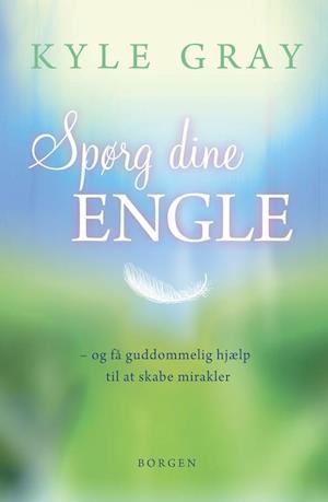 Spørg dine engle - og få guddommelig hjælp til at skabe mirakler