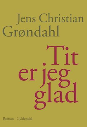 Tit er jeg glad af Jens Christian Grøndahl