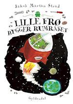 Lille Frø bygger rumraket af Jakob Martin Strid