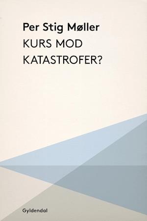 Kurs mod katastrofer? af Per Stig Møller