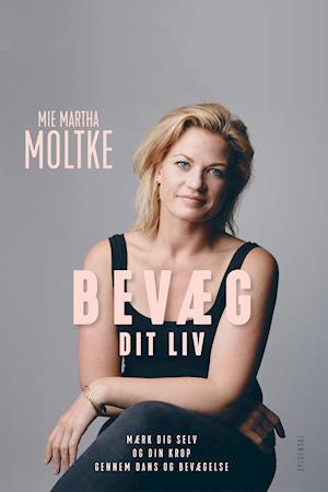 Bevæg dit liv af Mie Martha Moltke