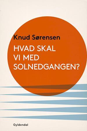Hvad skal vi med solnedgangen? af Knud Sørensen