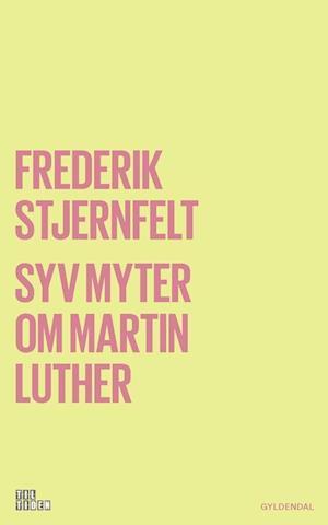 Bog, hæftet Syv myter om Martin Luther af Frederik Stjernfelt