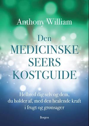 Den medicinske seers kostguide fra anthony william på saxo.com