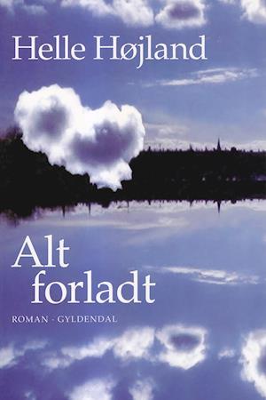 Alt forladt af Helle Højland