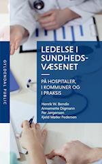 Ledelse i sundhedsvæsenet - på hospitaler, i kommuner og i praksis (Gyldendal public)