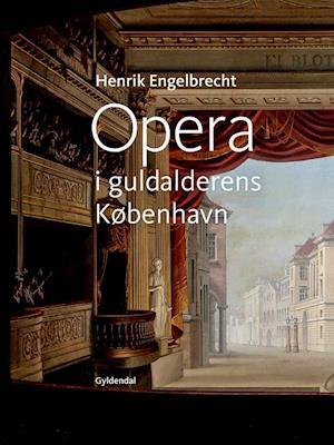 Bog, indbundet Opera i guldalderens København af Henrik Engelbrecht