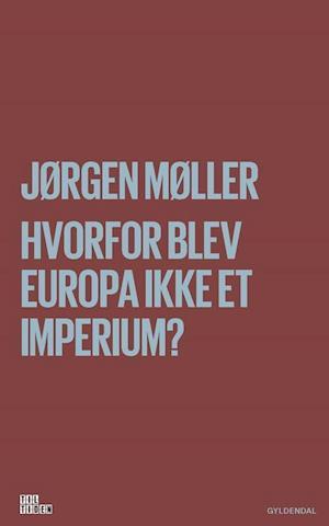 Bog, hæftet Hvorfor blev Europa ikke et imperium? af Jørgen Møller
