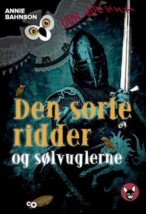 Bog, hæftet Den sorte ridder og sølvuglerne af Annie Bahnson