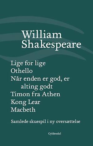Bog, indbundet Samlede skuespil i ny oversættelse- Kong Lear - Lige for lige - Macbeth - Når enden er god, er alting godt - Othello - Timon fra Athen af William Shakespeare