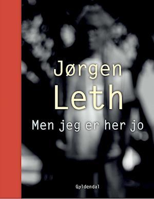 Men jeg er her jo af Jørgen Leth