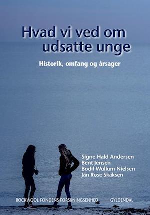 Bog, hæftet Hvad vi ved om udsatte unge af Bent Jensen, Bodil Wullum Nielsen, Jan Rose Skaksen