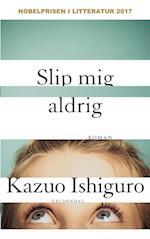 Slip mig aldrig af Kazuo Ishiguro