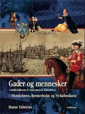 Gader og mennesker i middelalderens & renæssancens København Slotsholmen, Bremerhom og Ny-København