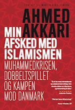 Min afsked med islamismen -  Muhammedkrisen, dobbeltspillet og kampen mod Danmark