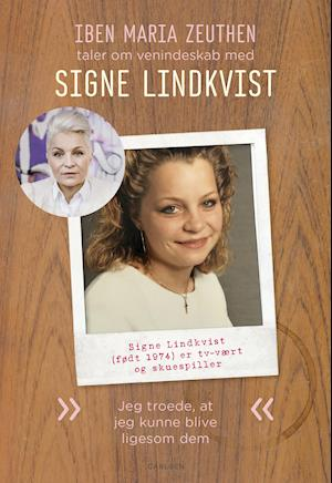 Signe Lindkvist: Jeg troede, at jeg kunne blive ligesom dem af Iben Maria Zeuthen