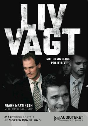 Livvagt - mit hemmelige politiliv af Søren Baastrup Frank Martinsen