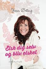 Elsk dig selv og bliv elsket af Joan Ørting