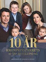 10 år - Kronprinsparrets 10 års bryllupsdag
