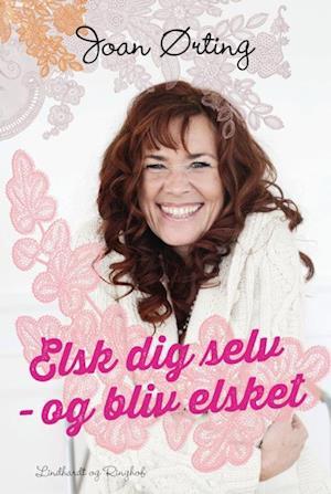 Bog, indbundet Elsk dig selv og bliv elsket af Joan Ørting