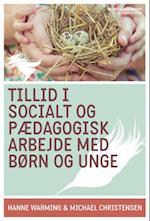 Tillid i socialt og pædagogisk arbejde med børn og unge (Professionsserien)