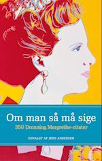 Om man så må sige - 350 Dronning Margrethe-citater