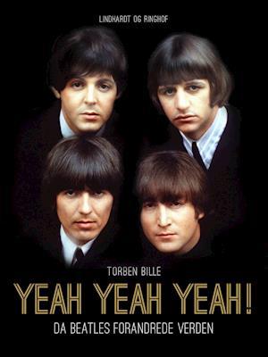 Yeah Yeah Yeah! Da Beatles forandrede verden af Torben Bille