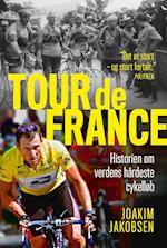 Tour de France - Historien om verdens hårdeste cykelløb af Joakim Jakobsen