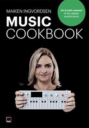 Music Cookbook - en kreativ manual til den digitale musikbranche af Maiken Ingvordsen