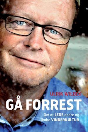 Gå forrest - om at lede andre og skabe vinderkultur af Ulrik Wilbek