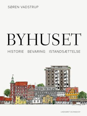 Bog, indbundet Byhuset. Historie - bevaring - istandsættelse af Søren Vadstrup