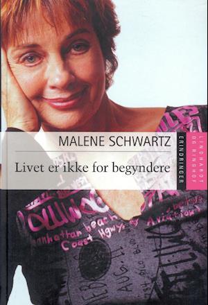 Livet er ikke for begyndere af Malene Schwartz