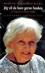 Jeg vil da bare gerne huskes af Merete Wilkenschildt