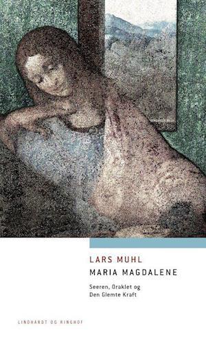 Maria Magdalene - Seeren, Oraklet og Den Glemte Kraft af Lars Muhl