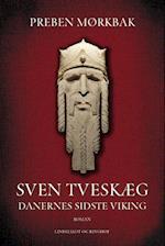 Sven Tveskæg bind 1 - Danernes sidste viking (Sven Tveskæg, nr. 1)
