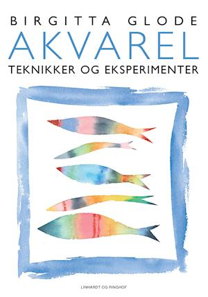 Akvarelteknikker og eksperimenter af Birgitta Glode