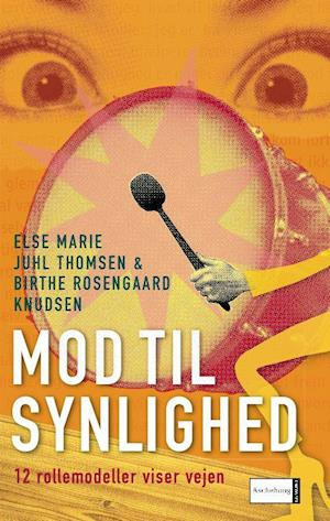 Mod til synlighed. 12 rollemodeller viser vejen af Else Marie Juhl Thomsen