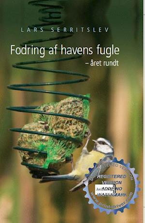 Fodring af havens fugle året rundt af Lars Serritslev