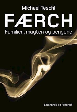 Færch - familien, magten og pengene af Michael Teschl