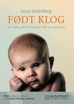 Født Klog - ny viden, der vil ændre dit syn på børn af Lena Dyhrberg