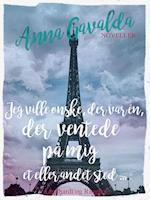 Jeg ville ønske, der var én, der ventede på mig et eller andet sted ... af Anna Gavalda