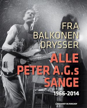 Fra balkonen drysser alle Peter A.G.s sange 1966-2014 af Peter A G Nielsen