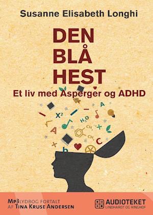 Den blå hest - et liv med Asperger og ADHD af Susanne Elisabeth Longhi