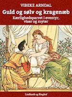 Guld og Sølv og Kragenæb - kærlighedsparret i eventyr, viser og myter