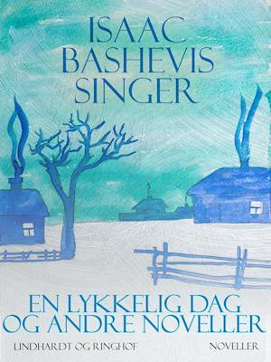 En lykkelig dag og andre noveller af Isaac Bashevis Singer