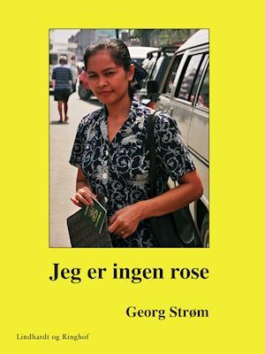 Jeg er ingen rose af Geroge Strøm Geroge Strøm