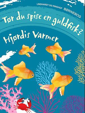 Tør du spise en guldfisk? af Hjørdis Varmer