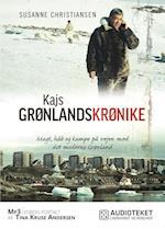 Kajs Grønlandskrønike - Magt, håb og kampe på vej mod det moderne Grønland