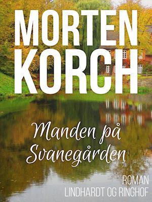 Manden på Svanegården af Morten Korch