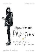 How to be Parisian - Kærlighed, Stil & Dårlige vaner af Anne Berest, Sophie Mas, Anne Berest Sophie Mas